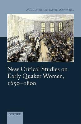 New Critical Studies on Early Quaker Women, 1650-1800 (Hardback)