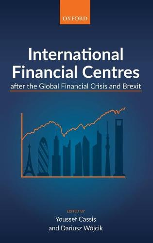 International Financial Centres after the Global Financial Crisis and Brexit (Hardback)