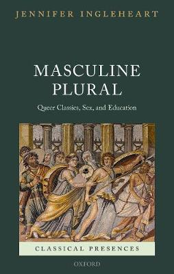 Masculine Plural: Queer Classics, Sex, and Education - Classical Presences (Hardback)