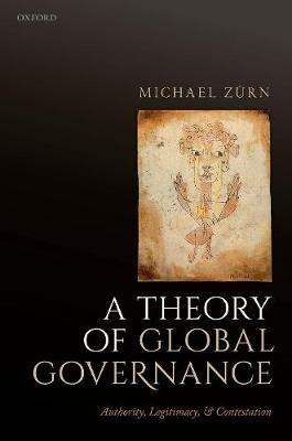 A Theory of Global Governance: Authority, Legitimacy, and Contestation (Hardback)