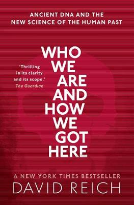 Who We Are and How We Got Here: Ancient DNA and the new science of the human past (Paperback)