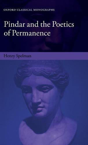 Pindar and the Poetics of Permanence - Oxford Classical Monographs (Hardback)