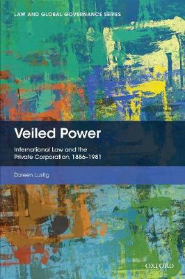 Veiled Power: International Law and the Private Corporation 1886-1981 - Law and Global Governance (Hardback)