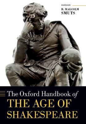 The Oxford Handbook of the Age of Shakespeare - Oxford Handbooks (Paperback)