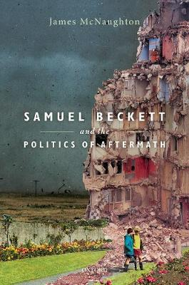 Samuel Beckett and the Politics of Aftermath (Hardback)