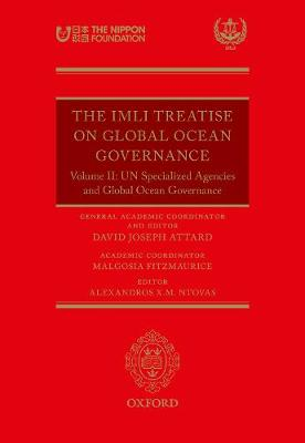 The IMLI Treatise On Global Ocean Governance: Volume II: UN Specialized Agencies and Global Ocean Governance (Hardback)