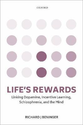 Life's rewards: Linking dopamine, incentive learning, schizophrenia, and the mind (Hardback)