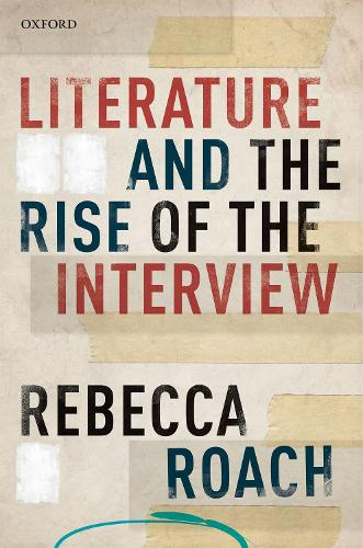 Literature and the Rise of the Interview (Hardback)