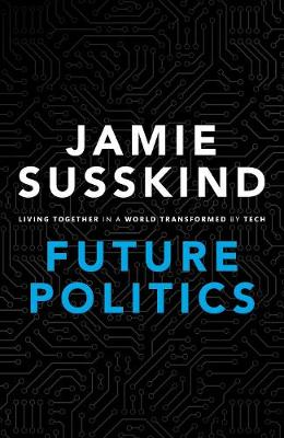 Future Politics: Living Together in a World Transformed by Tech (Hardback)