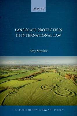 Landscape Protection in International Law - Cultural Heritage Law and Policy (Hardback)