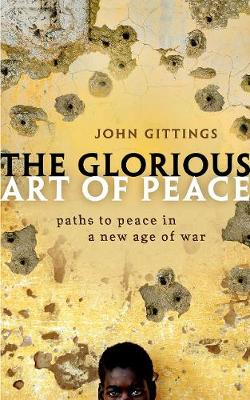 The Glorious Art of Peace: Paths to Peace in a New Age of War (Paperback)
