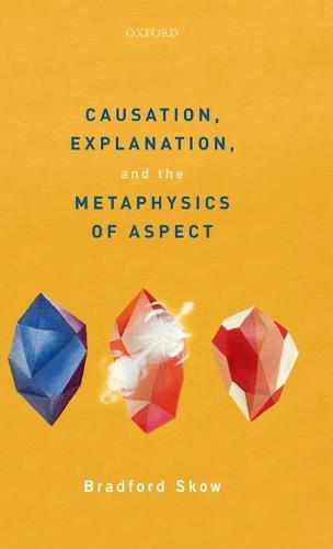 Causation, Explanation, and the Metaphysics of Aspect (Hardback)