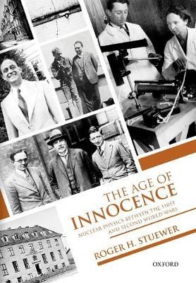 The Age of Innocence: Nuclear Physics between the First and Second World Wars (Hardback)