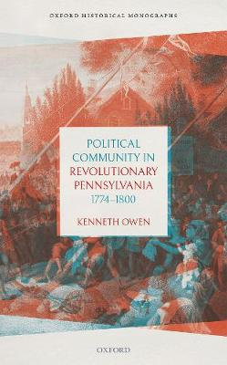 Political Community in Revolutionary Pennsylvania, 1774-1800 - Oxford Historical Monographs (Hardback)