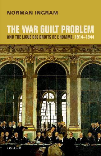 The War Guilt Problem and the Ligue des droits de l'homme, 1914-1944 (Hardback)