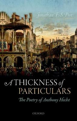 A Thickness of Particulars: The Poetry of Anthony Hecht (Paperback)