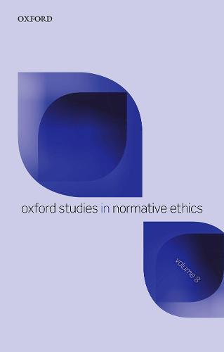 Oxford Studies in Normative Ethics Volume 8 - Oxford Studies in Normative Ethics 8 (Paperback)