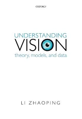 Understanding Vision: Theory, Models, and Data (Paperback)