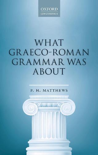 What Graeco-Roman Grammar Was About (Hardback)