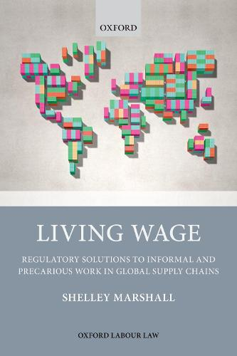 Living Wage: Regulatory Solutions to Informal and Precarious Work in Global Supply Chains - Oxford Labour Law (Hardback)