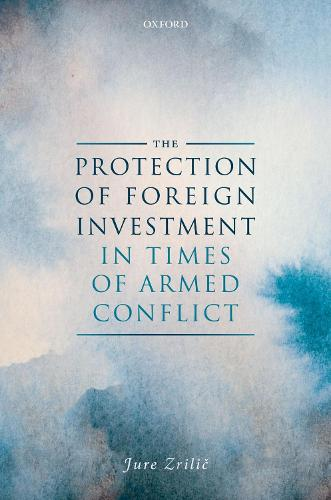 The Protection of Foreign Investment in Times of Armed Conflict (Hardback)