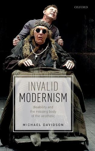 Invalid Modernism: Disability and the Missing Body of the Aesthetic (Hardback)