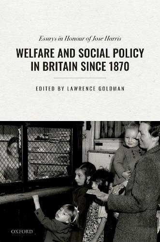 Welfare and Social Policy in Britain Since 1870: Essays in Honour of Jose Harris (Hardback)