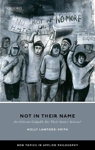 Not In Their Name: Are Citizens Culpable For Their States' Actions? - New Topics in Applied Philosophy (Hardback)