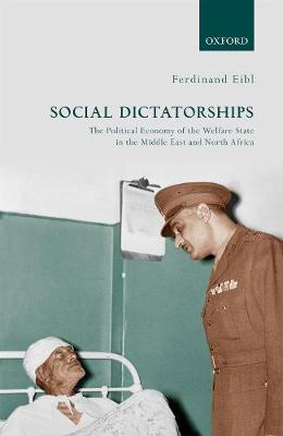 Social Dictatorships: The Political Economy of the Welfare State in the Middle East and North Africa (Hardback)