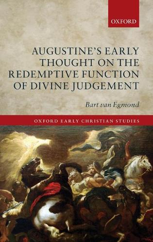 Augustine's Early Thought on the Redemptive Function of Divine Judgement - Oxford Early Christian Studies (Hardback)