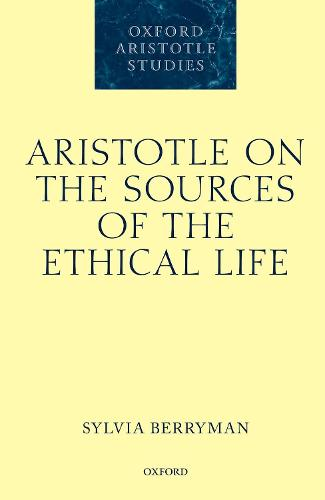 Aristotle on the Sources of the Ethical Life - Oxford Aristotle Studies Series (Hardback)
