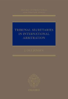 Tribunal Secretaries in International Arbitration - Oxford International Arbitration Series (Hardback)