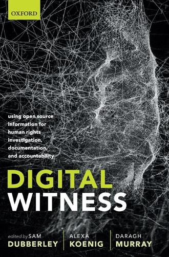 Digital Witness: Using Open Source Information for Human Rights Investigation, Documentation, and Accountability (Hardback)