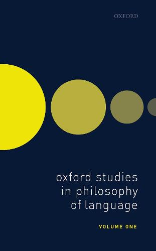Oxford Studies in Philosophy of Language Volume 1 - Oxford Studies in Philosophy of Language 1 (Hardback)