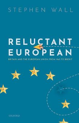 Reluctant European: Britain and the European Union from 1945 to Brexit (Hardback)