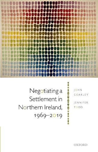 Negotiating a Settlement in Northern Ireland, 1969-2019 (Hardback)