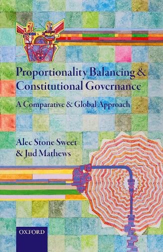 Proportionality Balancing and Constitutional Governance: A Comparative and Global Approach (Hardback)