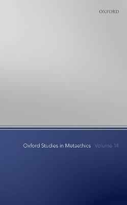 Oxford Studies in Metaethics Volume 14 - Oxford Studies in Metaethics 14 (Paperback)