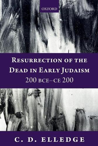 Resurrection of the Dead in Early Judaism, 200 BCE-CE 200 (Paperback)