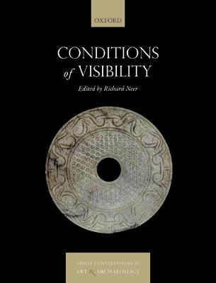 Conditions of Visibility - Visual Conversations in Art and Archaeology Series (Hardback)