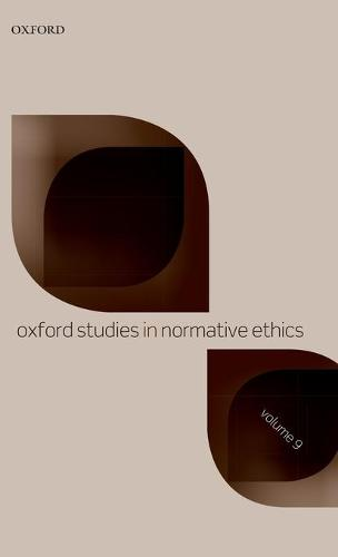 Oxford Studies in Normative Ethics Volume 9 - Oxford Studies in Normative Ethics 9 (Hardback)