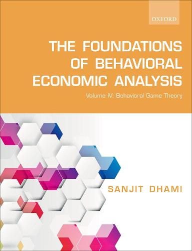 The Foundations of Behavioral Economic Analysis: Vol IV: Behavioral Game Theory (Paperback)