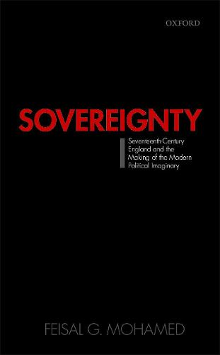 Sovereignty: Seventeenth-Century England and the Making of the Modern Political Imaginary (Hardback)