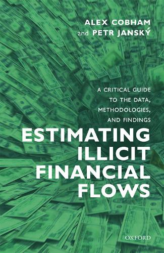 Estimating Illicit Financial Flows: A Critical Guide to the Data, Methodologies, and Findings (Hardback)