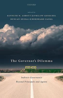 The Governor's Dilemma: Indirect Governance Beyond Principals and Agents (Hardback)