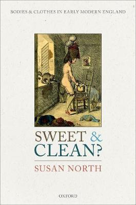 Sweet and Clean?: Bodies and Clothes in Early Modern England (Hardback)