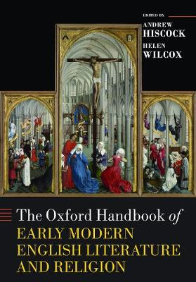 The Oxford Handbook of Early Modern English Literature and Religion - Oxford Handbooks (Paperback)