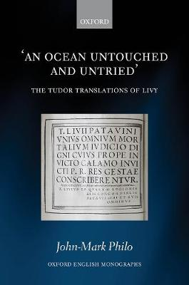 An Ocean Untouched and Untried: The Tudor Translations of Livy - Oxford English Monographs (Hardback)
