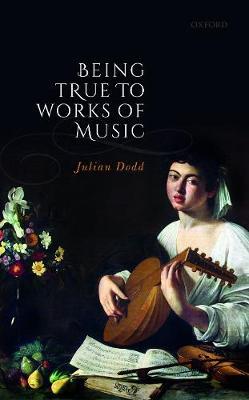 Being True to Works of Music (Hardback)