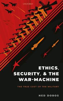 Ethics, Security, and the War Machine: The True Cost of the Military (Hardback)
